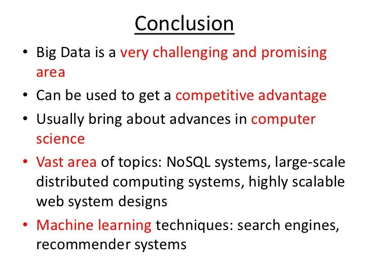 Conclusion<br />Big Data is a very challenging and promising area<br />Can be used to get a competitive advantage<br />Usu...