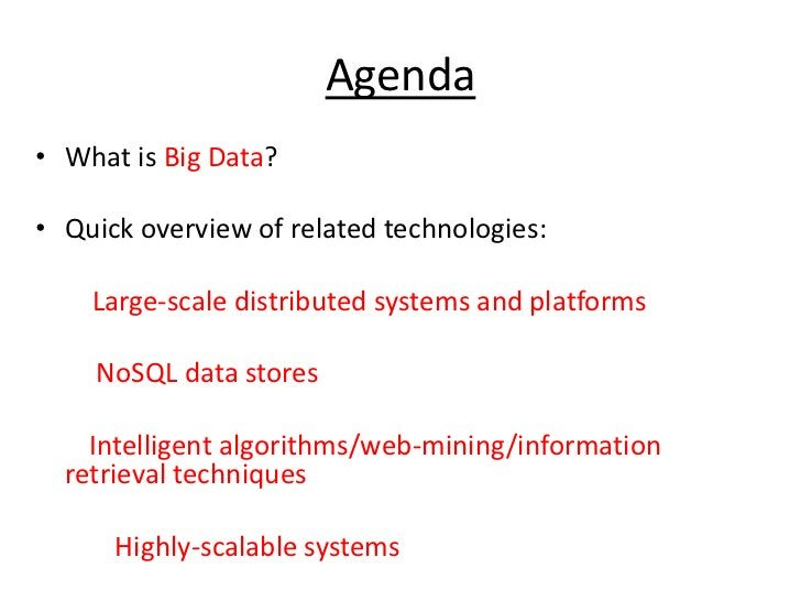 Agenda<br />What is Big Data?<br />Quick overview of related technologies:<br />Large-scale distributed systems and platfo...
