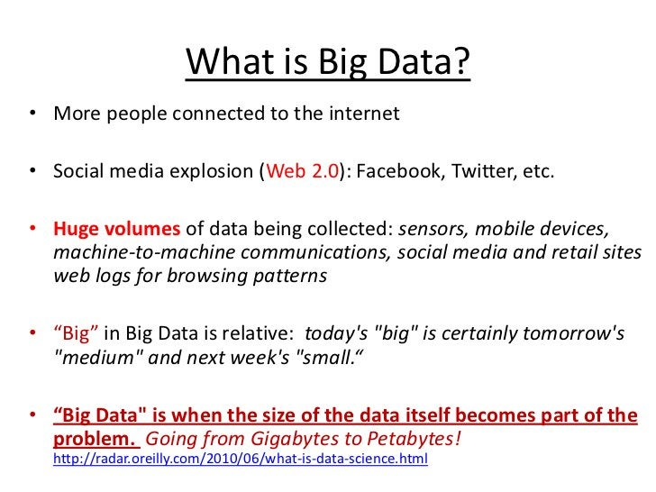 What is Big Data?<br />More people connected to the internet<br />Social media explosion (Web 2.0): Facebook, Twitter, etc...