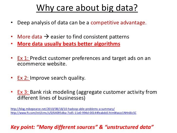 Why care about big data?<br />Deep analysis of data can be a competitive advantage.<br />More data  easier to find consis...