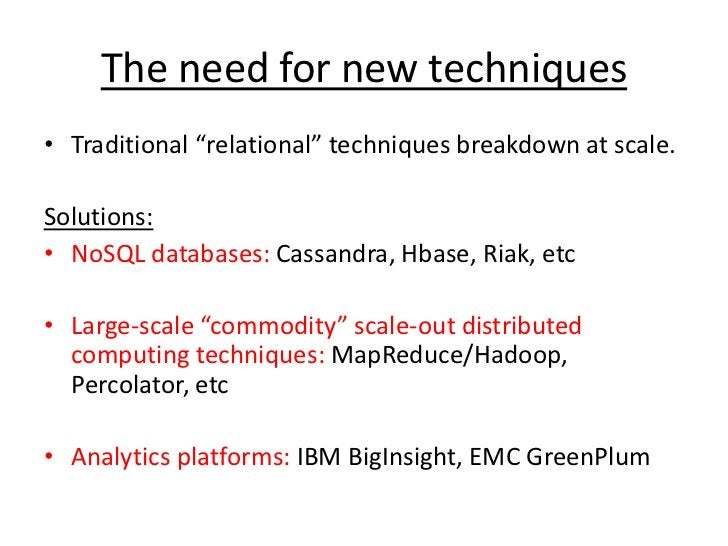 """The need for new techniques<br />Traditional """"relational"""" techniques breakdown at scale. <br />Solutions:<br />NoSQL datab..."""