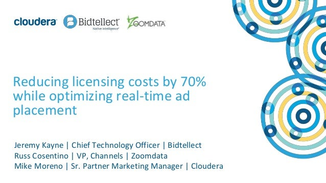 1© Cloudera, Inc. All rights reserved. Reducing licensing costs by 70% while optimizing real-time ad placement Jeremy Kayn...
