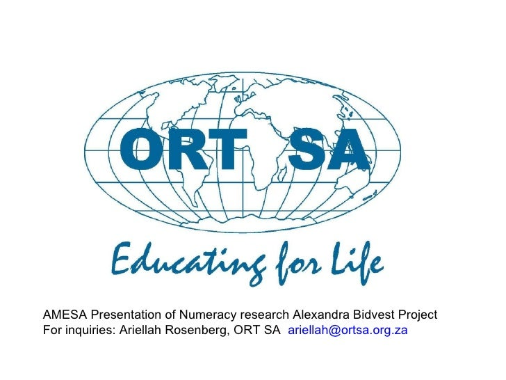 AMESA Presentation of Numeracy research Alexandra Bidvest Project For inquiries: Ariellah Rosenberg, ORT SA  [email_addres...