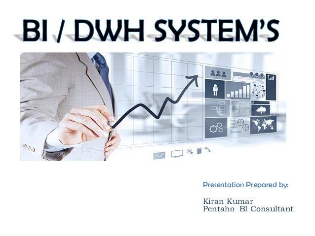 Presentation Prepared by: Kiran Kumar Pentaho BI Consultant