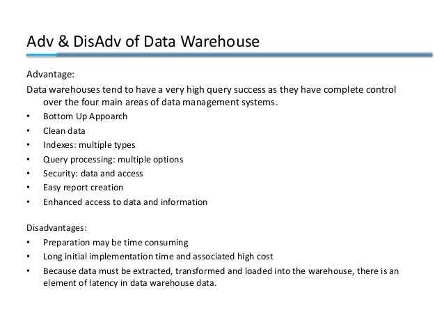 Adv & DisAdv of Data Warehouse Advantage: Data warehouses tend to have a very high query success as they have complete con...