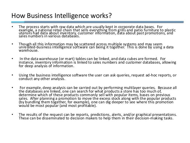 How Business Intelligence works? • The process starts with raw data which are usually kept in corporate data bases. For ex...