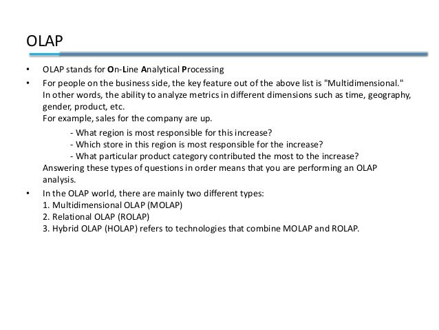 OLAP • OLAP stands for On-Line Analytical Processing • For people on the business side, the key feature out of the above l...