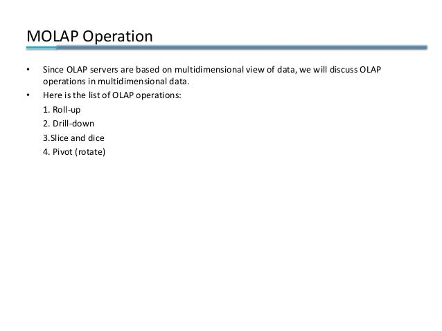 MOLAP Operation • Since OLAP servers are based on multidimensional view of data, we will discuss OLAP operations in multid...