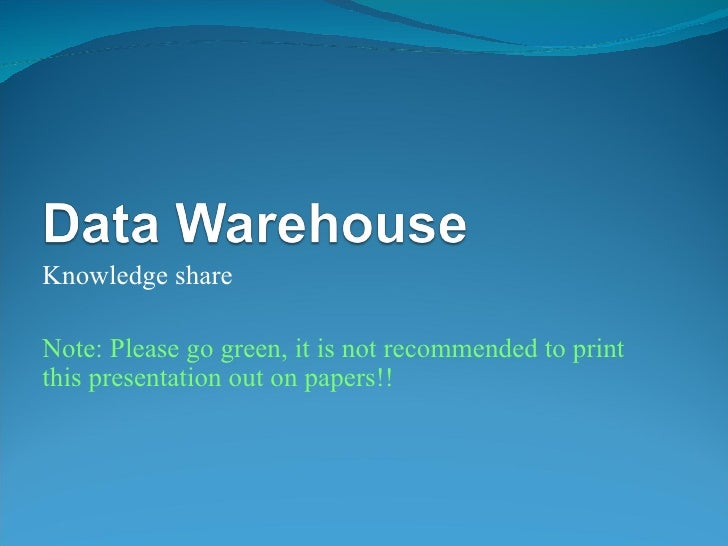 Knowledge share Note: Please go green, it is not recommended to print this presentation out on papers!!