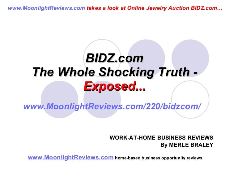 BIDZ.com The Whole Shocking Truth -  Exposed... www.MoonlightReviews.com   home-based business opportunity reviews   WORK-...