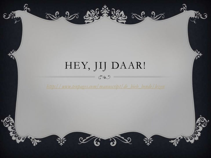 Hey, jijdaar!<br />http://www.tenpages.com/manuscript/de_bieb_bende/lezen<br />