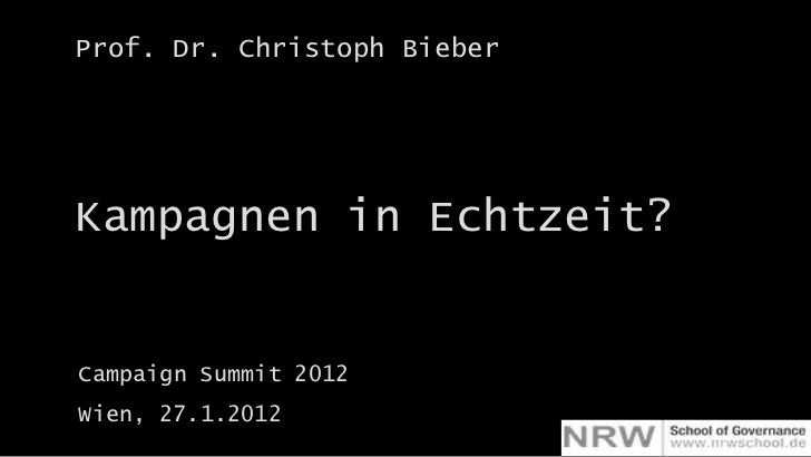 @drbieber: Kampagnen in EchtzeitProf. Dr. Christoph BieberKampagnen in Echtzeit?Campaign Summit 2012Wien, 27.1.2012