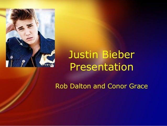 Justin Bieber Presentation Rob Dalton and Conor Grace
