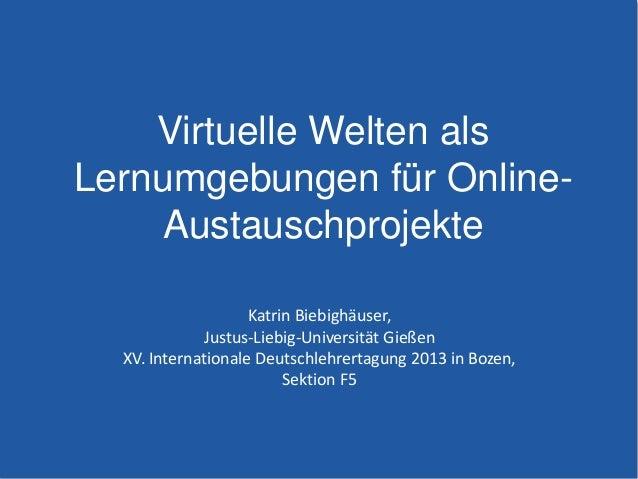 Katrin Biebighäuser, Justus-Liebig-Universität Gießen XV. Internationale Deutschlehrertagung 2013 in Bozen, Sektion F5 Vir...