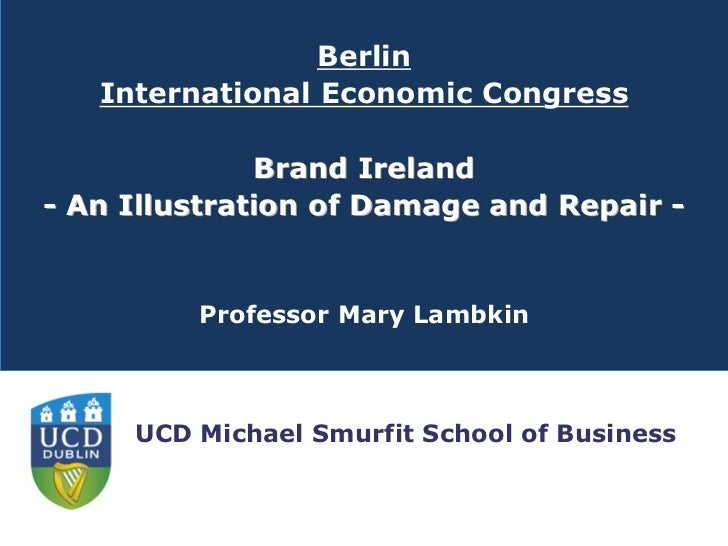 Berlin   International Economic Congress              Brand Ireland- An Illustration of Damage and Repair -         Profes...