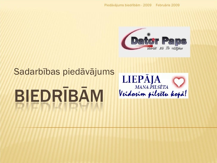 Sadarbības piedāvājums Februāris 2009 Piedāvājums biedrībām - 2009
