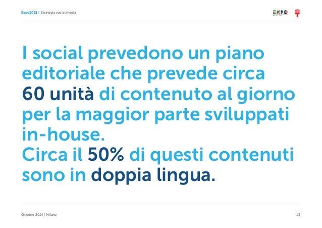 Expo2015   Strategia social media Ottobre 2014   Milano 13 I social prevedono un piano editoriale che prevede circa 60 uni...