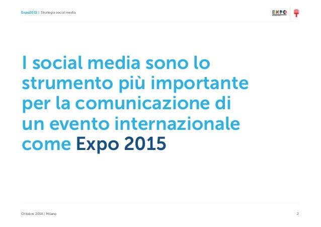 Expo2015   Strategia social media Ottobre 2014   Milano 2 I social media sono lo strumento più importante per la comunicaz...