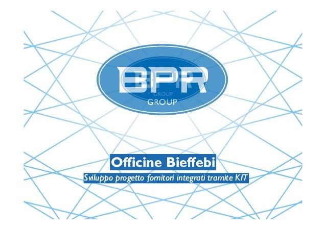 Officine BieffebiOfficine Bieffebi Sviluppo progetto fornitori integrati tramite KITSviluppo progetto fornitori integrati ...