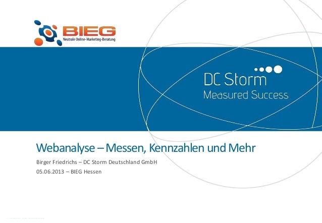 Webanalyse–Messen,KennzahlenundMehrBirger Friedrichs – DC Storm Deutschland GmbH05.06.2013 – BIEG Hessen