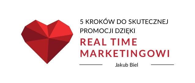 5 KROKÓW DO SKUTECZNEJ Jakub Biel REAL TIME MARKETINGOWI PROMOCJI DZIĘKI