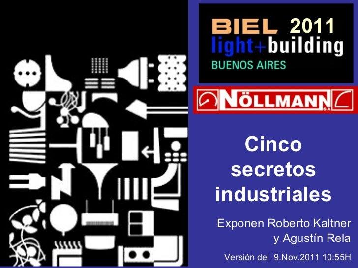 2011 Cinco secretos industriales Exponen Roberto Kaltner y Agustín Rela Versión del  9.Nov.2011 10:55H