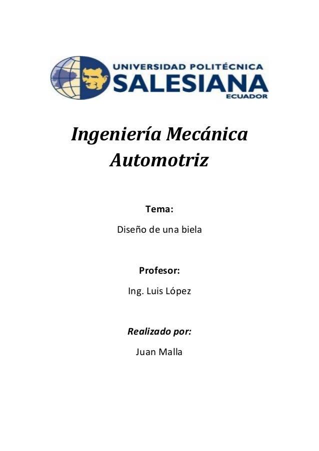 Ingeniería Mecánica    Automotriz          Tema:    Diseño de una biela        Profesor:      Ing. Luis López      Realiza...