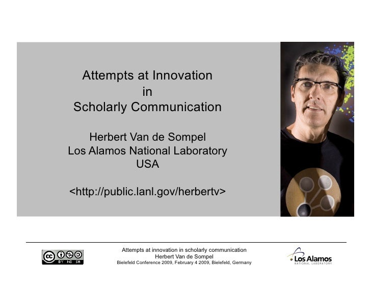 Attempts at Innovation             in  Scholarly Communication      Herbert Van de Sompel Los Alamos National Laboratory  ...