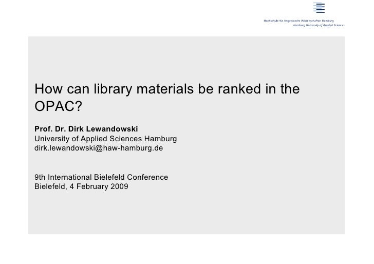 How can library materials be ranked in theOPAC?Prof. Dr. Dirk LewandowskiUniversity of Applied Sciences Hamburgdirk.lewand...