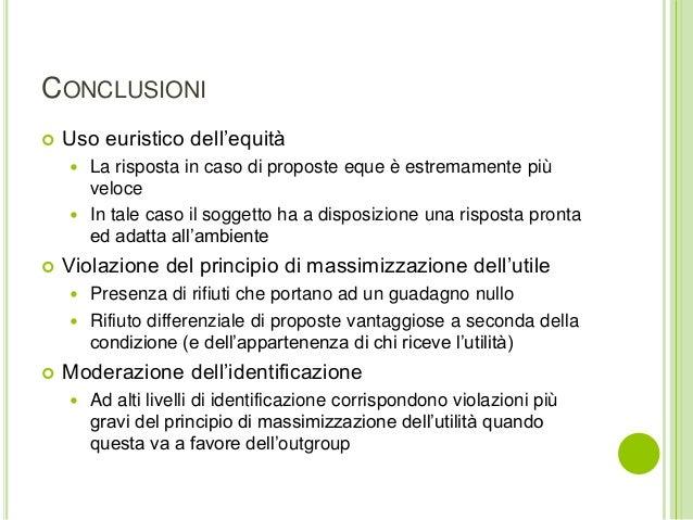 CONCLUSIONI  Uso euristico dell'equità  La risposta in caso di proposte eque è estremamente più veloce  In tale caso il...