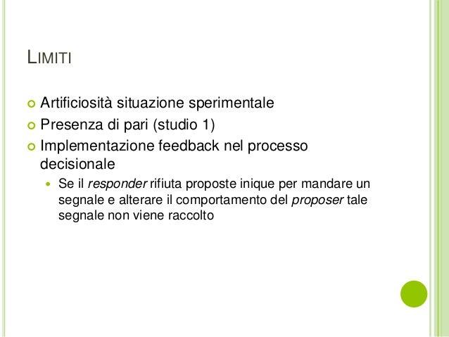 LIMITI  Artificiosità situazione sperimentale  Presenza di pari (studio 1)  Implementazione feedback nel processo decis...