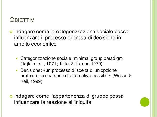 OBIETTIVI  Indagare come la categorizzazione sociale possa influenzare il processo di presa di decisione in ambito econom...