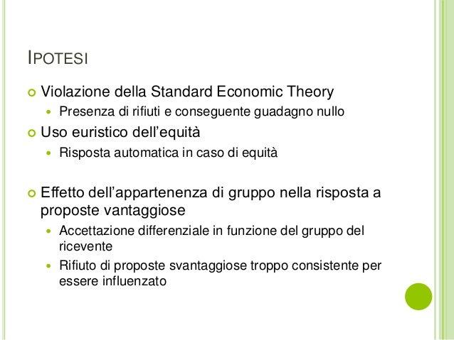 IPOTESI  Violazione della Standard Economic Theory  Presenza di rifiuti e conseguente guadagno nullo  Uso euristico del...