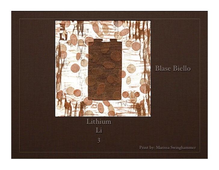 Blase Biello     Lithium    Li    3           Print by: Marissa Swinghammer