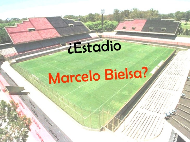 ¿Estadio  Marcelo Bielsa?