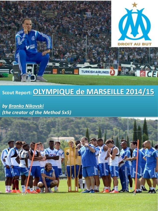 Scout Report: OLYMPIQUE de MARSEILLE 2014/15  by Branko Nikovski  (the creator of the Method 5x5)