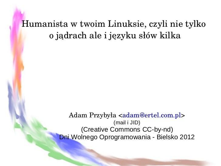 HumanistawtwoimLinuksie,czylinietylko    ojądrachaleijęzykusłówkilka           AdamPrzybyła<adam@ertel.com....