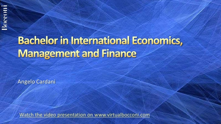 Bachelor in International Economics, Management and Finance<br />Angelo Cardani<br />Watch the video presentation on www.v...