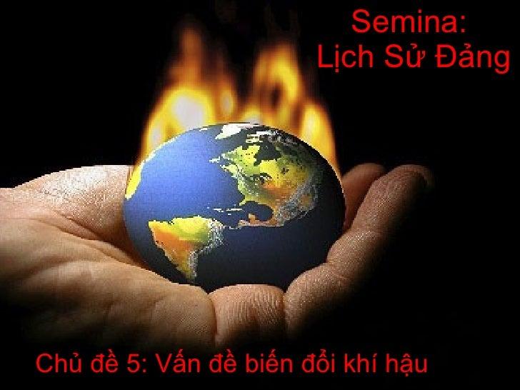 Semina:  Lịch Sử Đảng Chủ đề 5: Vấn đề biến đổi khí hậu