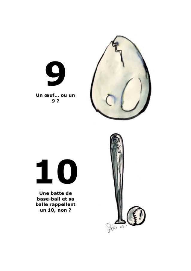 9Un œuf… ou un     9?10 Une batte debase-ball et saballe rappellent un 10, non ?