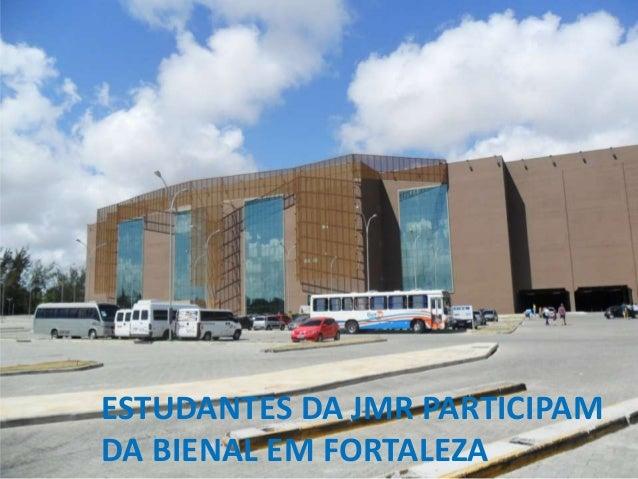ESTUDANTES DA JMR PARTICIPAMDA BIENAL EM FORTALEZA