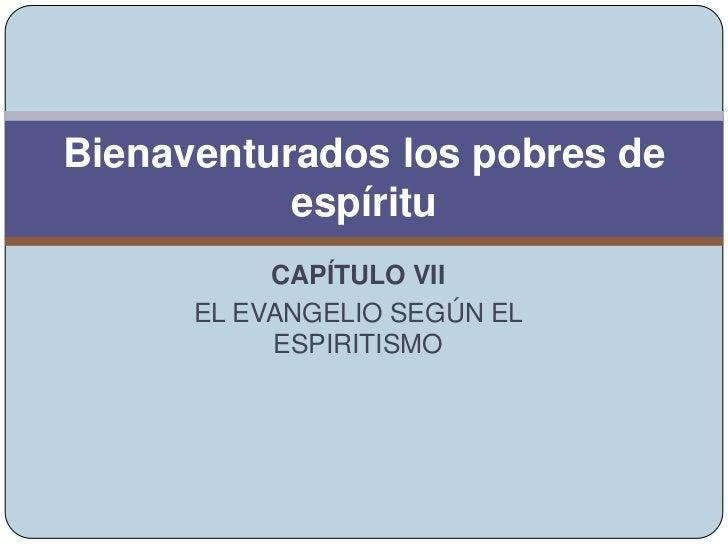 CAPÍTULO VII<br />EL EVANGELIO SEGÚN EL ESPIRITISMO<br />Leonardo Rodriguez<br />Bienaventurados los pobres de espíritu<br />