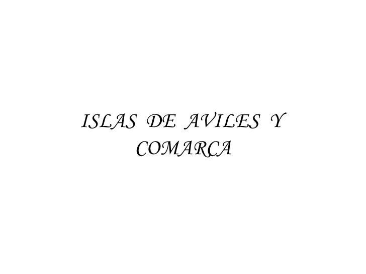 ISLAS DE AVILES Y     COMARCA