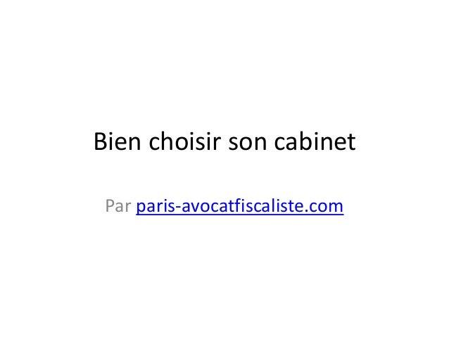 Bien choisir son cabinet Par paris-avocatfiscaliste.com