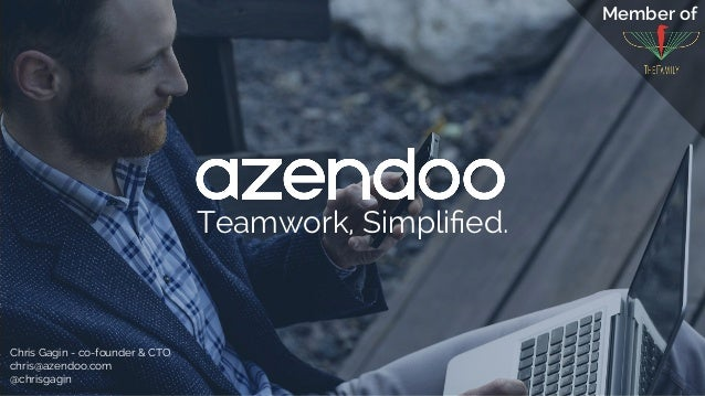 Teamwork, Simplified. Chris Gagin - co-founder & CTO chris@azendoo.com @chrisgagin Member of