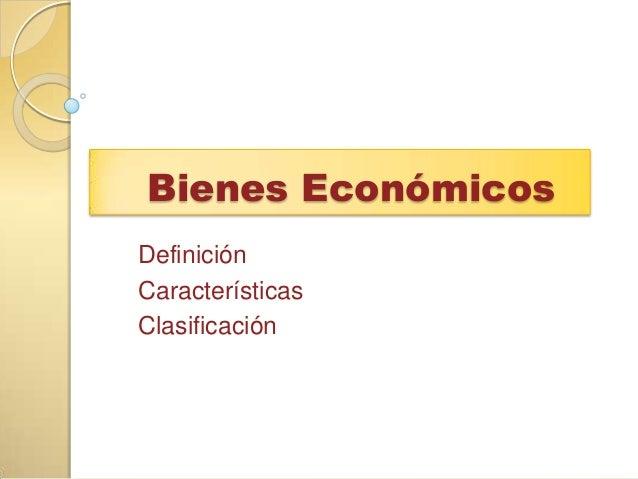 Bienes Económicos Definición Características Clasificación