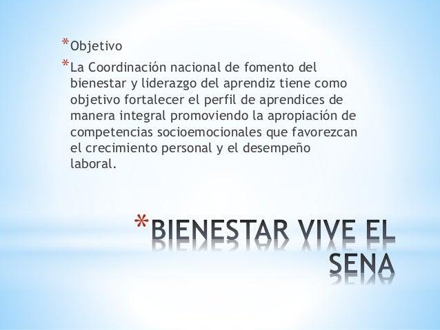 *Objetivo  *La Coordinación nacional de fomento del  bienestar y liderazgo del aprendiz tiene como  objetivo fortalecer el...