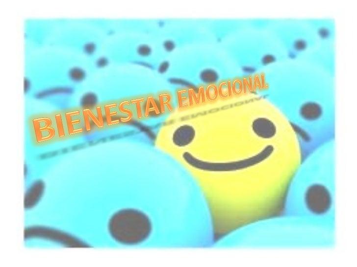 QUE ES EL BIENESTAR EMOCIONAL?• Es el estado de equilibrio entre  las emociones, los sentimientos y  los deseos. El bienes...