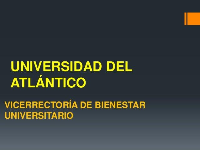 UNIVERSIDAD DEL ATLÁNTICOVICERRECTORÍA DE BIENESTARUNIVERSITARIO