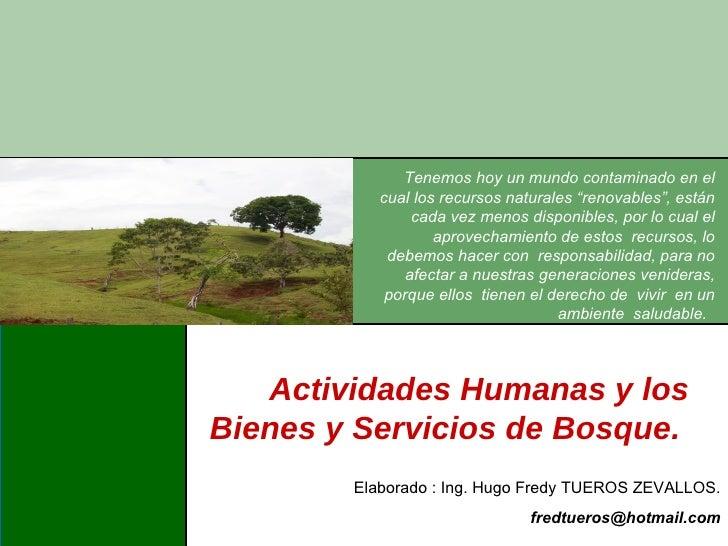 Actividades Humanas y los Bienes y Servicios de Bosque.  Tenemos hoy un mundo contaminado en el cual los recursos naturale...